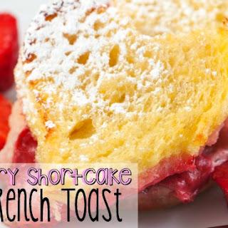 Strawberry Shortcake Baked French Toast.