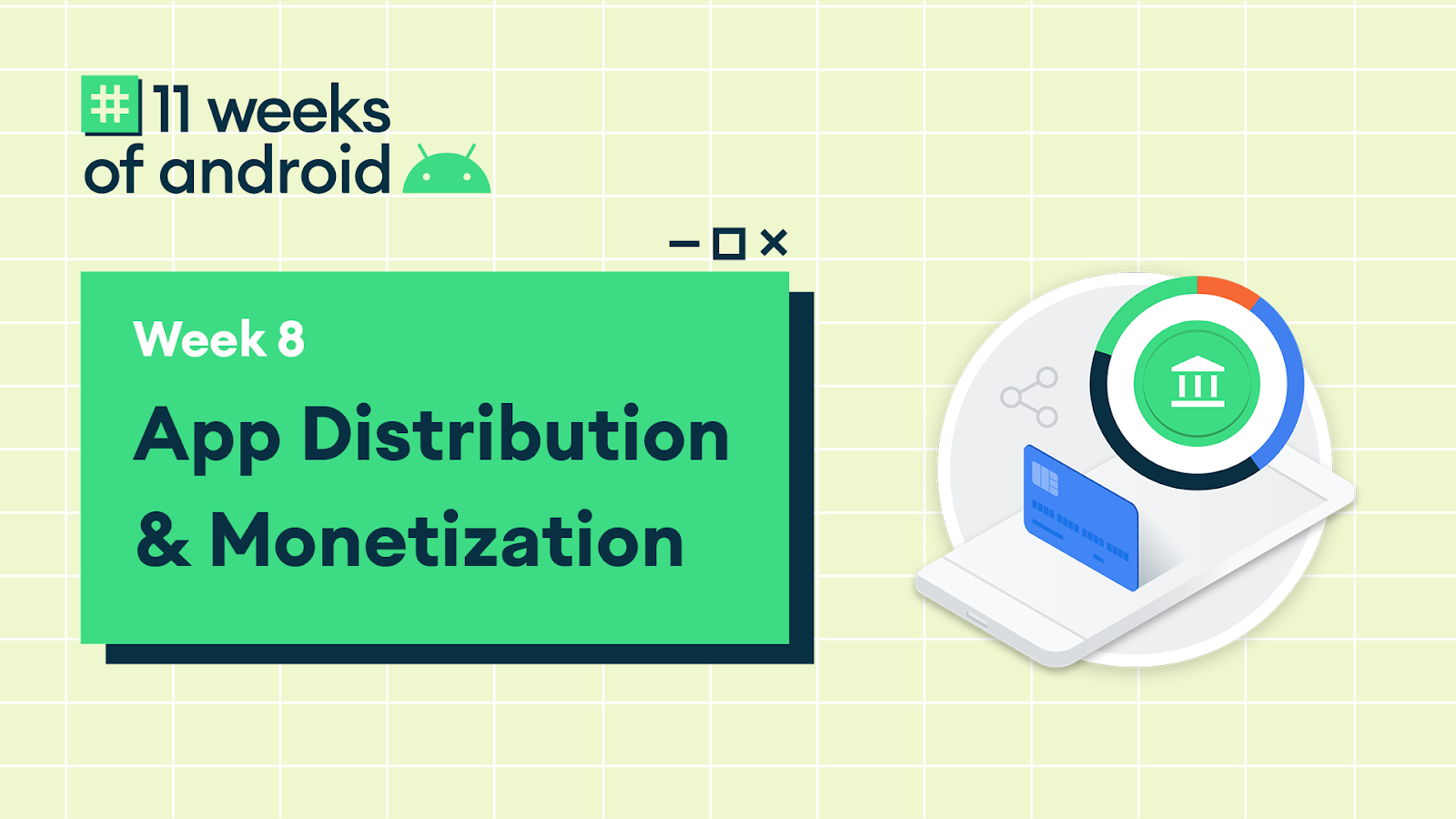 11 Weeks of Android Week 8 App Distribution & Monetization