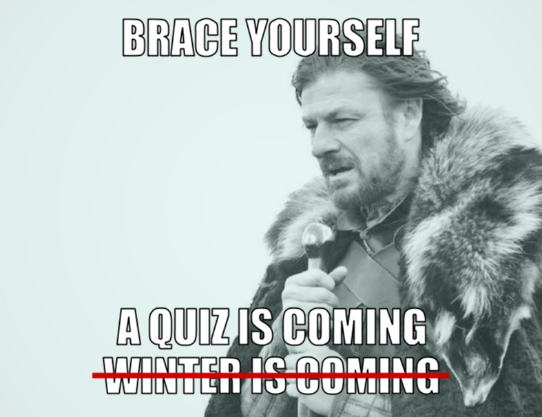Quiz is coming!