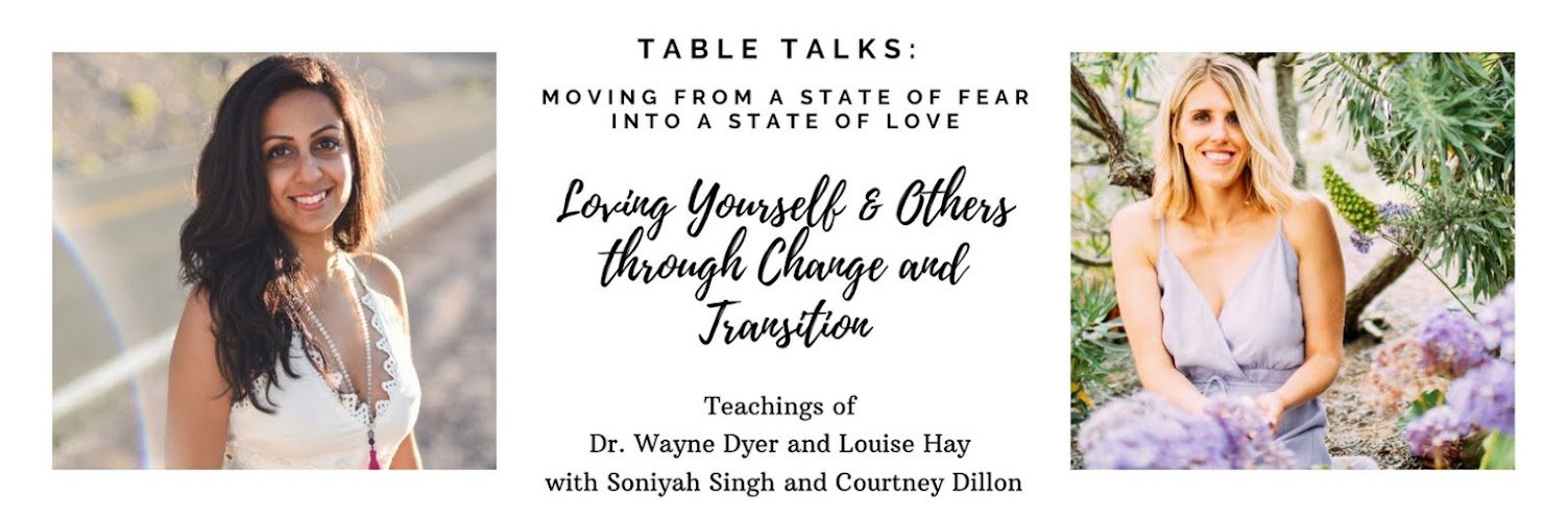 Table Talks: Teachings of Wayne Dyer and Louise Hay with Soniyah Singh and Courtney Dillon, Love Yourself and Others Through Change and Transition