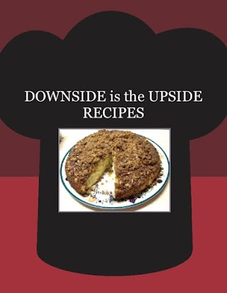DOWNSIDE is the  UPSIDE RECIPES