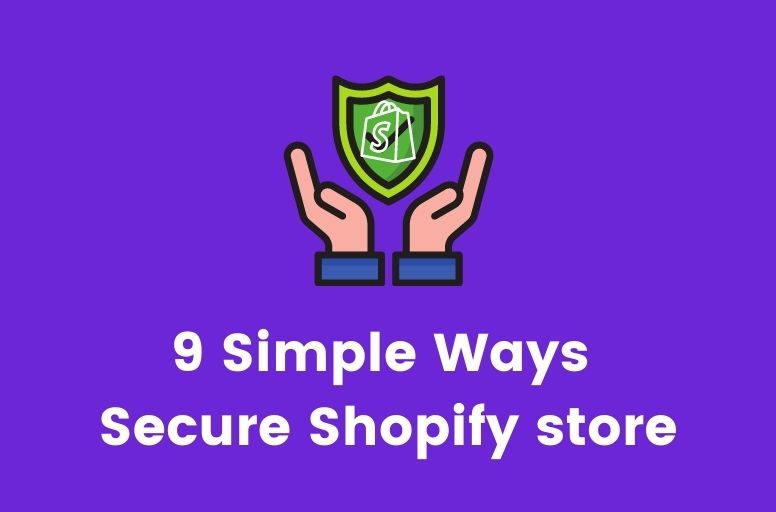 Securing your Shopify store: 9 Simple Ways