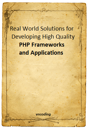 Real World Solutions for Developing High Quality PHP Frameworks and Applications - PDF Books