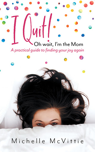 I Quit! Oh wait, I'm the Mom cover