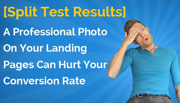 [Split Test Result] Using A Professional Photo On Your Landing Pages Can Hurt Your Conversion Rate