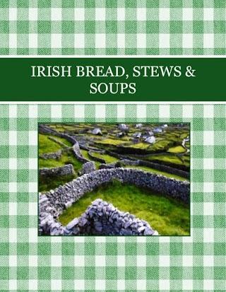 IRISH BREAD, STEWS & SOUPS