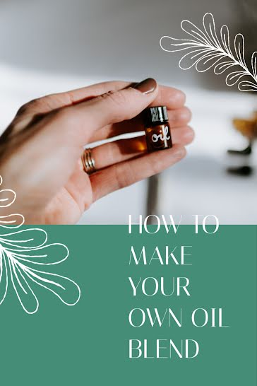 Make Your Own Oil Blend - Pinterest Pin Template