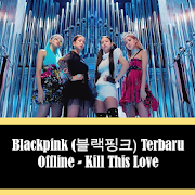 Blackpink Terbaru Offline - Kill This Love