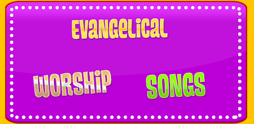 Evangelical Worship Songs for PC