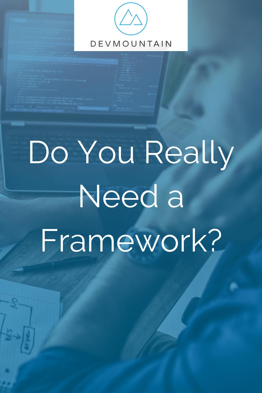 Do You Really Need a Framework?