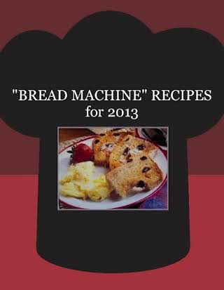 """BREAD MACHINE"" RECIPES for 2013"