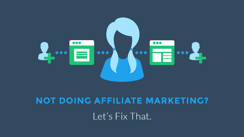 Not Doing Affiliate Marketing? Let's Fix That.