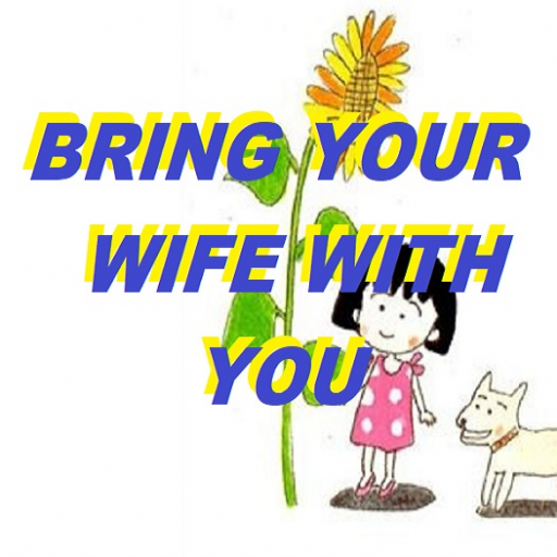 BRING YOUR WIFE WITH YOU