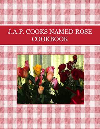 J.A.P. COOKS NAMED ROSE COOKBOOK