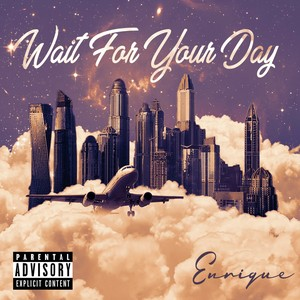 Wait For Your Day Upload Your Music Free