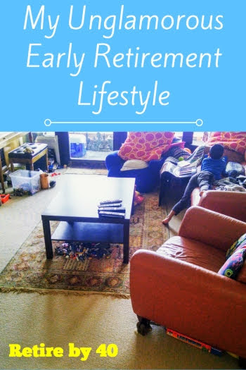 My Unglamorous Early Retirement Lifestyle