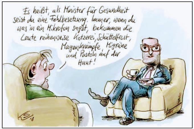 Karikatur. Merkel zu Spahn: «Es heißt, als Minister für Gesundheit seist du eine Fehlbesetzung. Immer, wenn du was in ein Mikrofon sagst, bekommen die Leute reihenweise Kotzerei, Schüttelfrost, Magenkrämpfe, Migräne und Pusteln auf der Haut!».