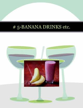 # 5-BANANA DRINKS etc.