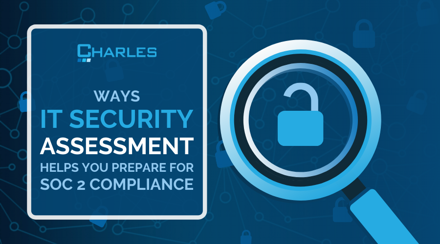 4 Ways An IT Security Assessment Prepares You For SOC 2 Compliance