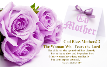 "Photo: To Mother  God Bless Mothers!!!  The Woman Who Fears the Lord  Her children rise up and call her blessed;     her husband also, and he praises her: ""Many women have done excellently,     but you surpass them all."" Proverbs 31:28-29 ESV. Proverbs 31 ESV; http://www.biblegateway.com/passage/?search=Proverbs+31&version=ESV Audio: Proverbs 31 ESV; http://www.biblegateway.com/audio/mclean/esv/Prov.31"