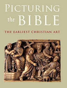 PICTURING THE BIBLE THE EARLIEST CHRISTIAN ART