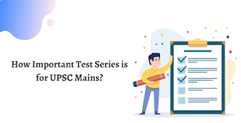 How Important Test Series is for UPSC Mains?
