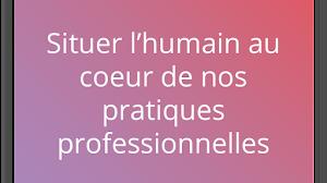 L'humain au coeur de nos pratiques professionnelles