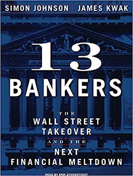 13 Bankers - The Wall Street Takeover and the Next Financial Meltdown by Simon Johnson and James Kwak