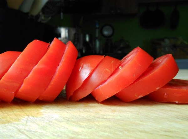 Slice tomatoes fairly think.