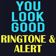 You Look Good Ringtone and Alert