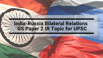 India-Russia Bilateral Relations - GS Paper 2 IR Topic for UPSC