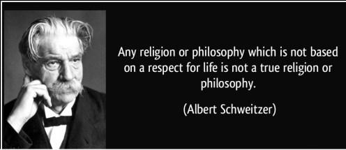 quote-any-religion-or-philosophy-which-is-not-based-on-a-respect-for-life-is-not-a-true-religion-or-albert-schweitzer-265442