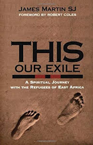 THIS OUR EXILE A SPIRITUAL JOURNEY WITH THE REFUGEES OF EAST AFRICA