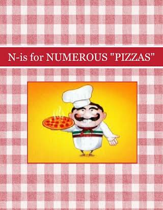 "N-is for NUMEROUS ""PIZZAS"""