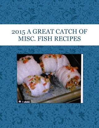 2015 A  GREAT CATCH OF  MISC. FISH RECIPES