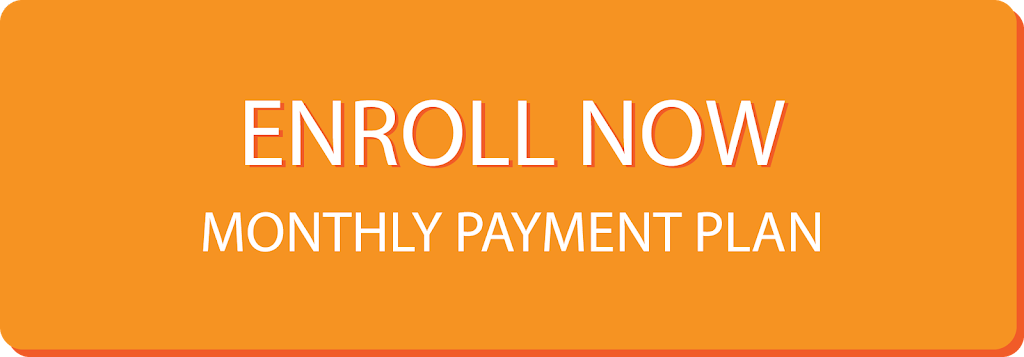 Enroll Now - Monthly Payment Plan