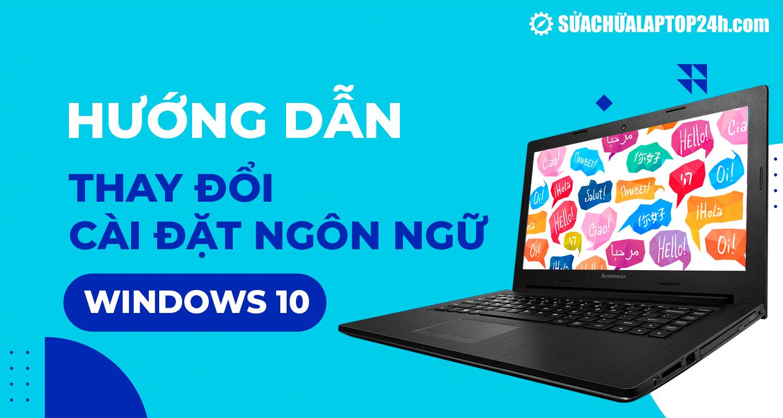 Thay đổi cài đặt ngôn ngữ trên hệ điều hành Windows 10