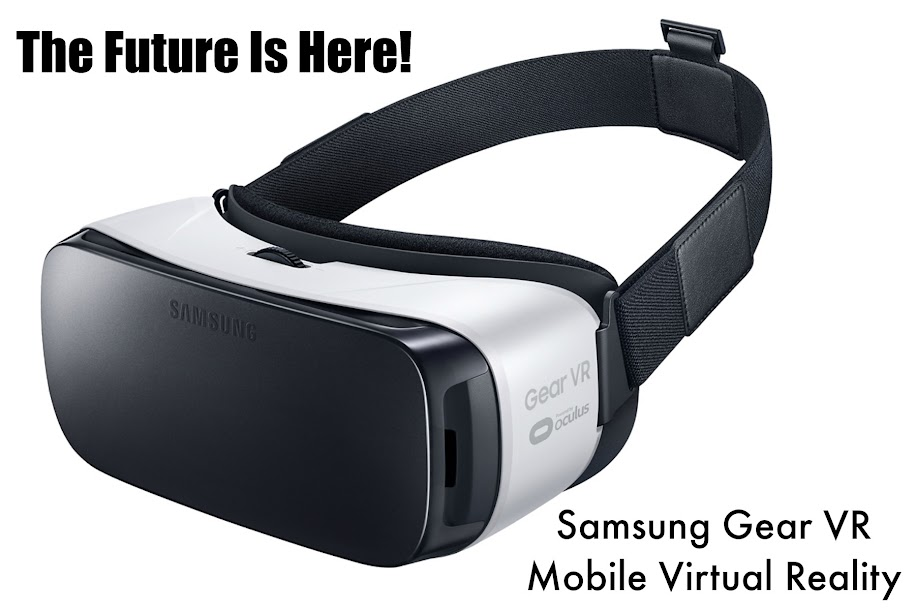 The future is here! Mobile Virtual Reality can come to your home with the Samsung Gear VR