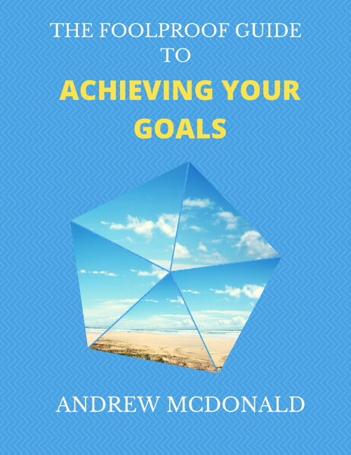 The Foolproof Guide to Achieving Your Goals
