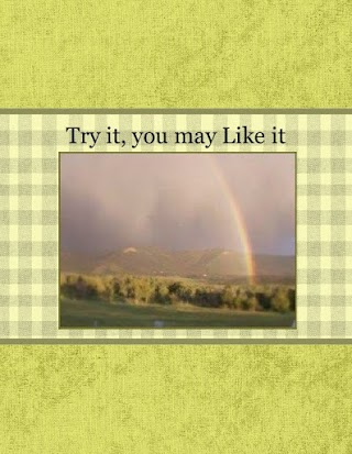 Try it, you may Like it