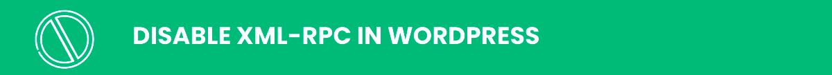 wordpress security: Disable XML-RPC in WordPress