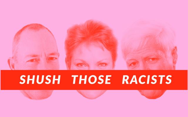 Shush Those Racists