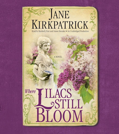 Where Lilacs Still Bloom: A Novel by Jane Kirkpatrick - Audiobooks on  Google Play