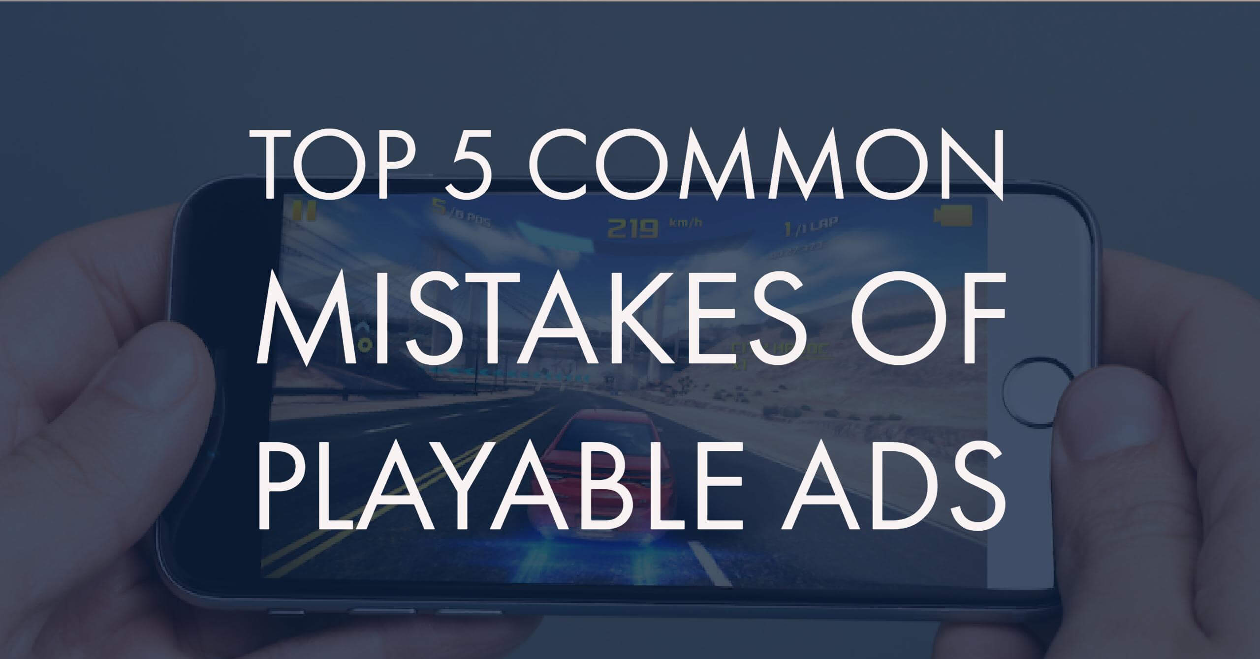Top 5 Commons Mistakes of Playable Ads