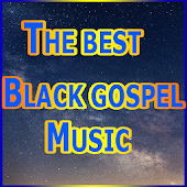 THE BEST BLACK GOSPEL MUSIC
