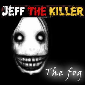 The Fog Jeff Killer