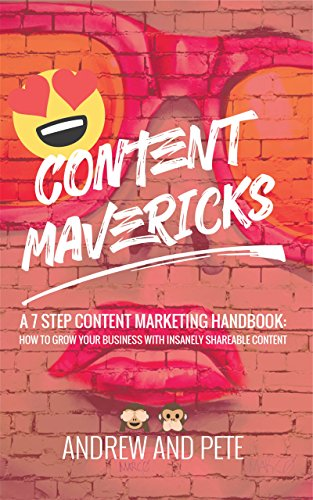 Lesser Known, But Great Marketing Book - Content Mavericks: How to Grow Your Business with Insanely Shareable Content by Andrew and Pete