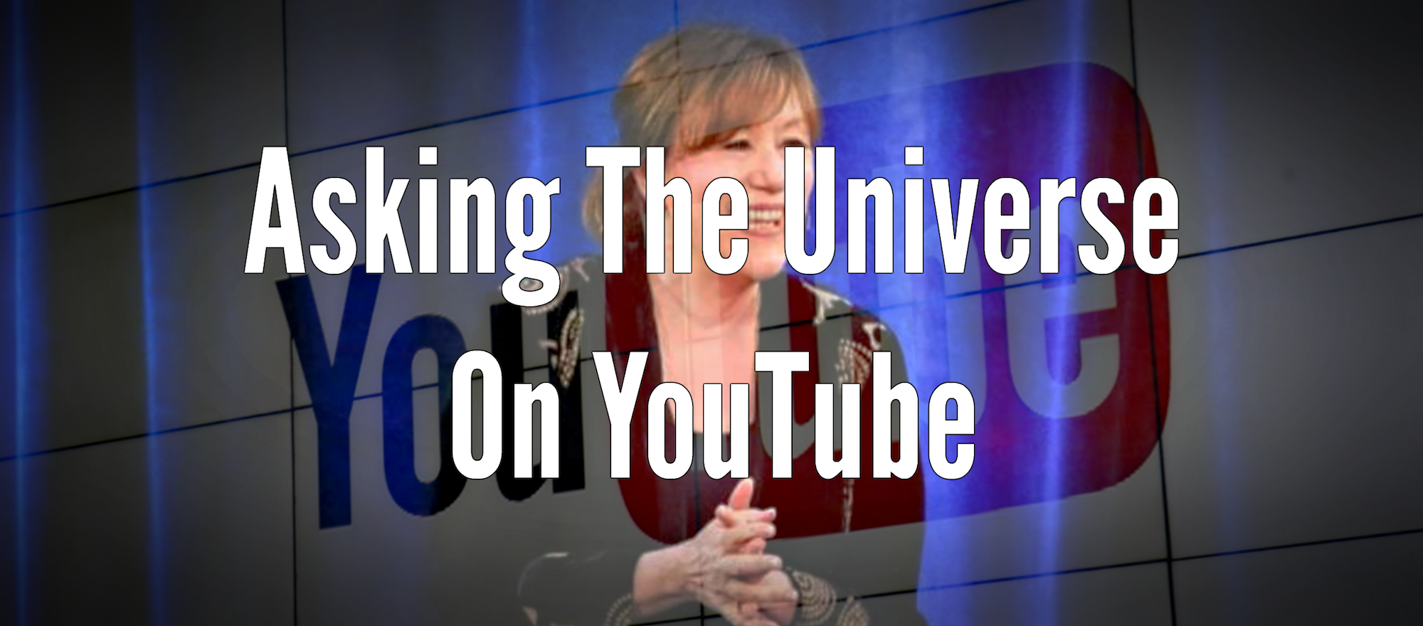 Asking the Universe on YouTube by John T Strasser