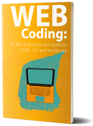 Web Coding: HTML, CSS and JavaScript for absolute beginners