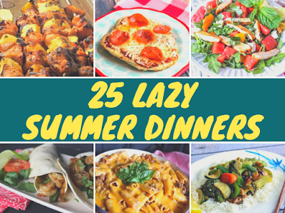 25 Lazy Summer Dinners
